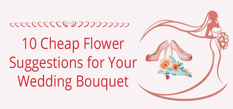 Cheap Flower Suggestions for your Wedding Bouquet